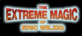 Extreme Magic of Eric Wilzig