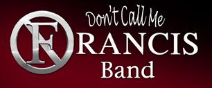 Don't Call Me Francis Band